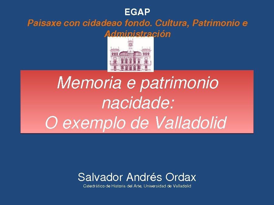 Presentación Salvador Andrés Ordax, departamento de Historia da Arte da Universidade de Valladolid - Xornadas sobre Paisaxe con Cidade ao Fondo: Cultura, Patrimonio e Administracion